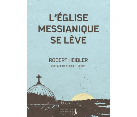 L'EGLISE MESSIANIQUE SE LEVE